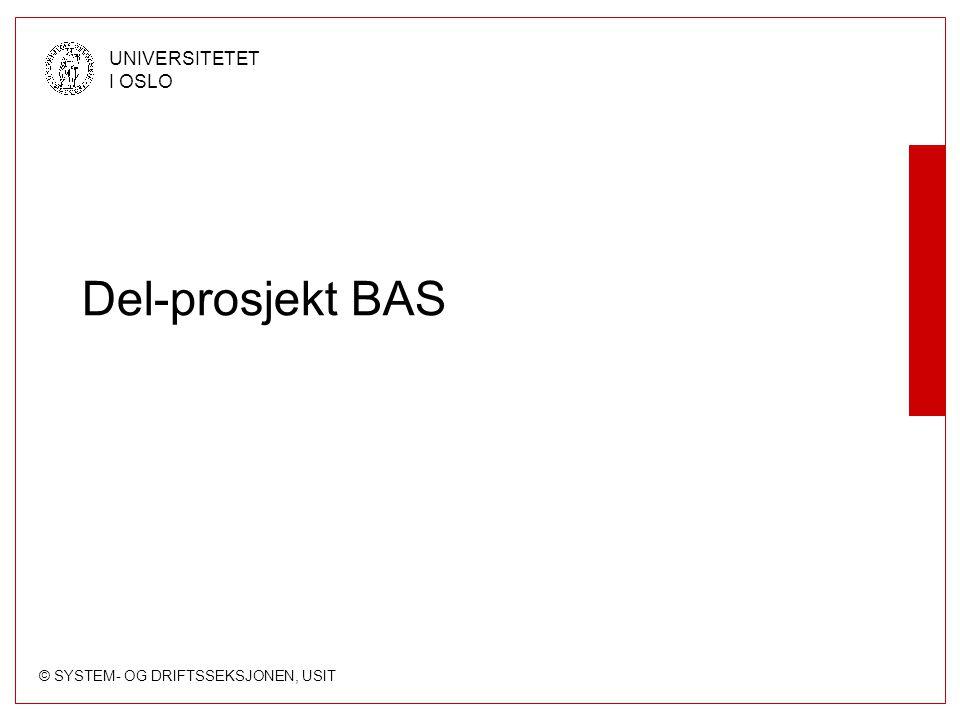 © SYSTEM- OG DRIFTSSEKSJONEN, USIT UNIVERSITETET I OSLO Del-prosjekt BAS