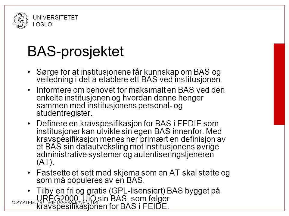 © SYSTEM- OG DRIFTSSEKSJONEN, USIT UNIVERSITETET I OSLO BAS-prosjektet Sørge for at institusjonene får kunnskap om BAS og veiledning i det å etablere ett BAS ved institusjonen.