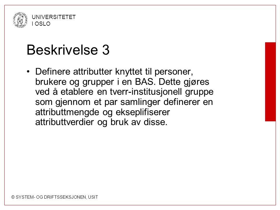 © SYSTEM- OG DRIFTSSEKSJONEN, USIT UNIVERSITETET I OSLO Beskrivelse 3 Definere attributter knyttet til personer, brukere og grupper i en BAS.