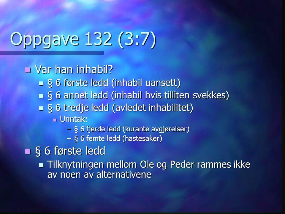Oppgave 132 (3:7) Var han inhabil? Var han inhabil? § 6 første ledd (inhabil uansett) § 6 første ledd (inhabil uansett) § 6 annet ledd (inhabil hvis t