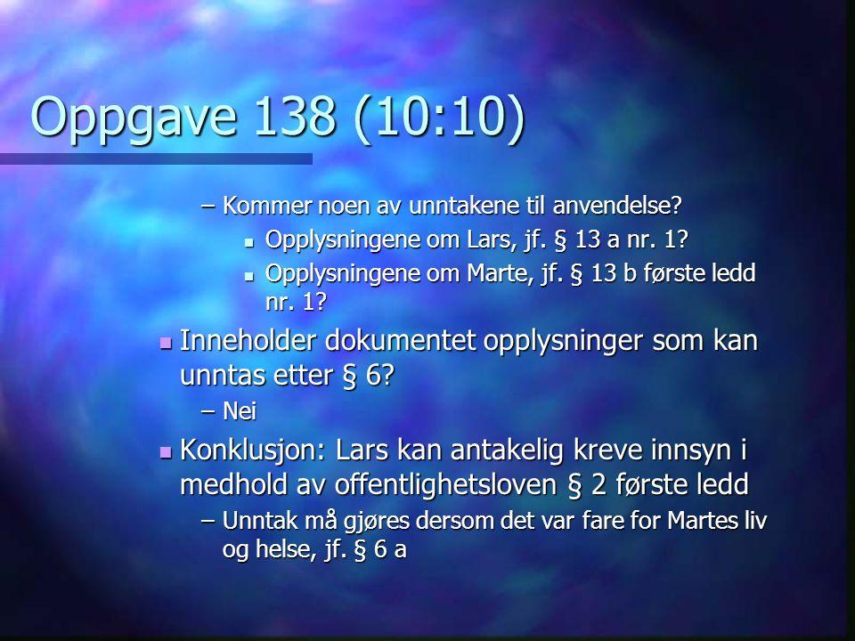 Oppgave 138 (10:10) –Kommer noen av unntakene til anvendelse? Opplysningene om Lars, jf. § 13 a nr. 1? Opplysningene om Lars, jf. § 13 a nr. 1? Opplys