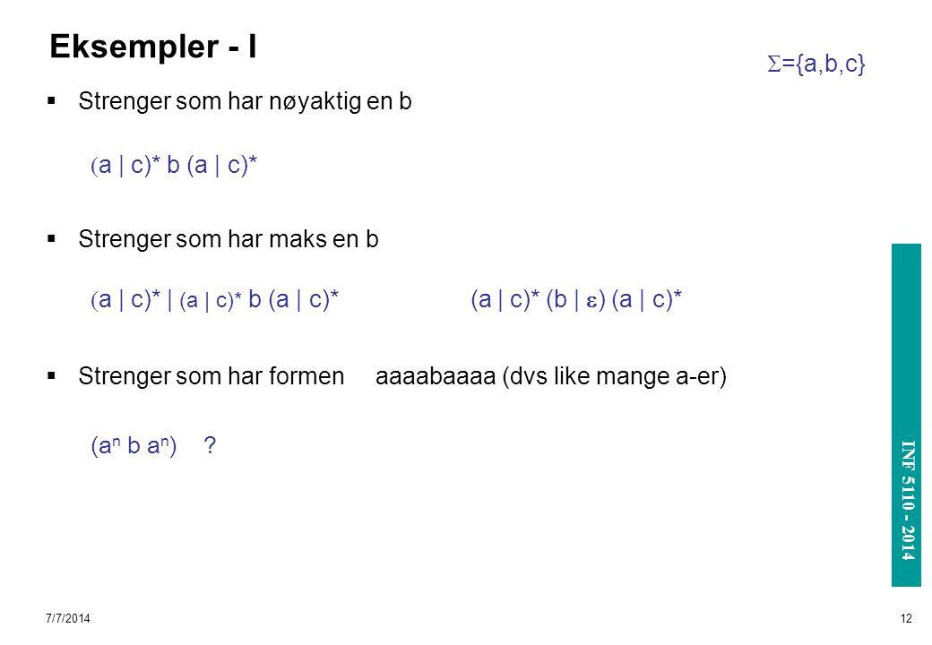 INF 3110/4110 - 2004 INF 5110 - 2014 7/7/201412 Eksempler - I  Strenger som har nøyaktig en b  Strenger som har maks en b  Strenger som har formen