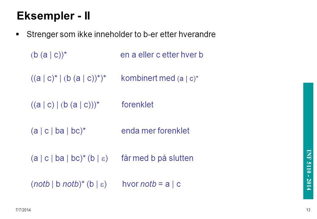 INF 3110/4110 - 2004 INF 5110 - 2014 7/7/201413 Eksempler - II  Strenger som ikke inneholder to b-er etter hverandre  b (a | c))* en a eller c etter