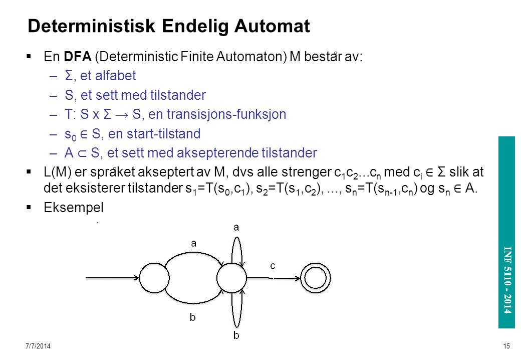 INF 3110/4110 - 2004 INF 5110 - 2014 Deterministisk Endelig Automat  En DFA (Deterministic Finite Automaton) M besta ̊ r av: –Σ, et alfabet –S, et se