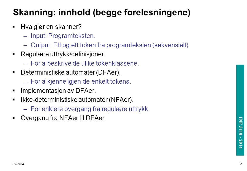 INF 3110/4110 - 2004 INF 5110 - 2014 Skanning: innhold (begge forelesningene)  Hva gjør en skanner? –Input: Programteksten. –Output: Ett og ett token
