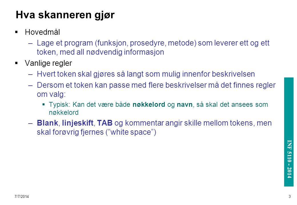 INF 3110/4110 - 2004 INF 5110 - 2014 7/7/20143 Hva skanneren gjør  Hovedmål –Lage et program (funksjon, prosedyre, metode) som leverer ett og ett tok