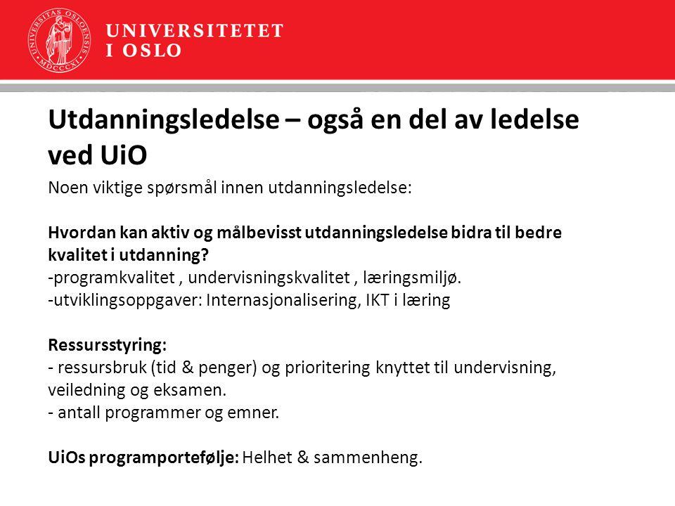 Utdanningsledelse – også en del av ledelse ved UiO Noen viktige spørsmål innen utdanningsledelse: Hvordan kan aktiv og målbevisst utdanningsledelse bidra til bedre kvalitet i utdanning.