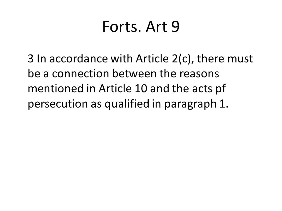 Forts. Art 9 3 In accordance with Article 2(c), there must be a connection between the reasons mentioned in Article 10 and the acts pf persecution as