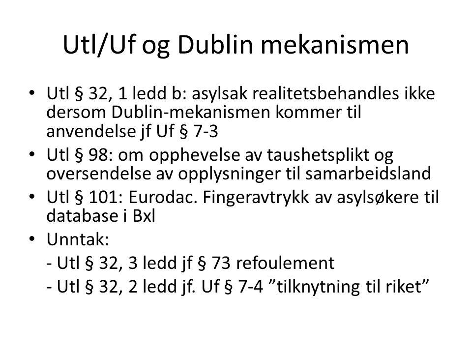 Utl/Uf og Dublin mekanismen Utl § 32, 1 ledd b: asylsak realitetsbehandles ikke dersom Dublin-mekanismen kommer til anvendelse jf Uf § 7-3 Utl § 98: o