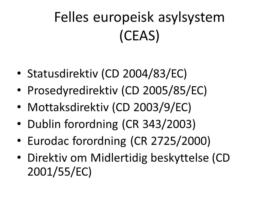 Felles europeisk asylsystem (CEAS) Statusdirektiv (CD 2004/83/EC) Prosedyredirektiv (CD 2005/85/EC) Mottaksdirektiv (CD 2003/9/EC) Dublin forordning (