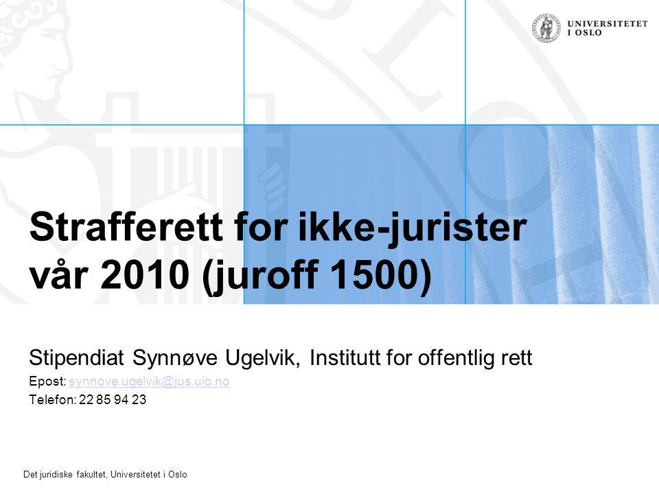 Det juridiske fakultet, Universitetet i Oslo Strafferett for ikke-jurister vår 2010 (juroff 1500) Stipendiat Synnøve Ugelvik, Institutt for offentlig