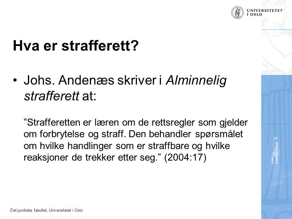 """Det juridiske fakultet, Universitetet i Oslo Hva er strafferett? Johs. Andenæs skriver i Alminnelig strafferett at: """"Strafferetten er læren om de rett"""