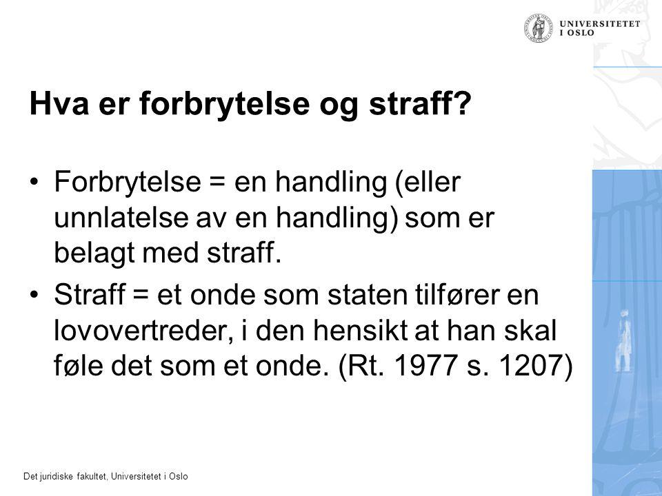 Det juridiske fakultet, Universitetet i Oslo Hva er forbrytelse og straff? Forbrytelse = en handling (eller unnlatelse av en handling) som er belagt m
