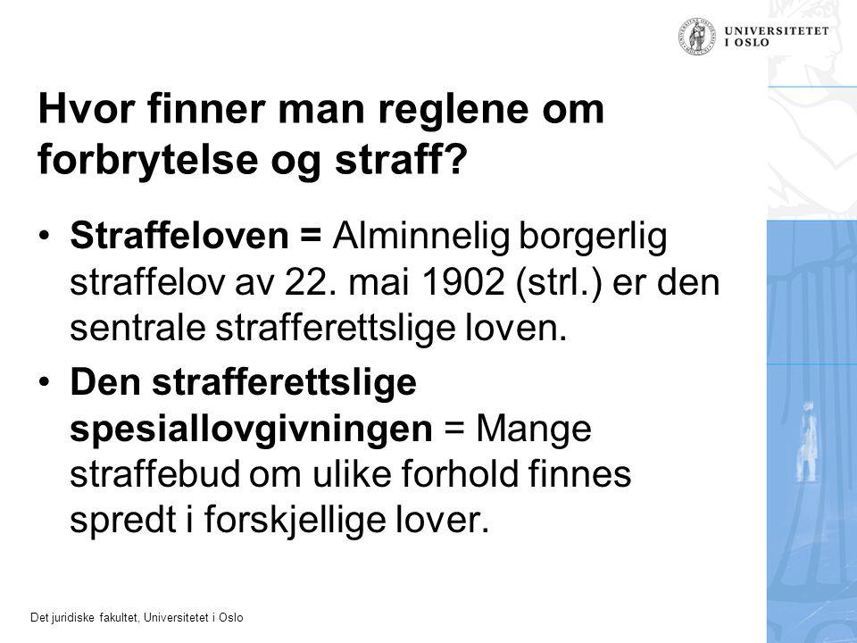 Det juridiske fakultet, Universitetet i Oslo Hvor finner man reglene om forbrytelse og straff? Straffeloven = Alminnelig borgerlig straffelov av 22. m