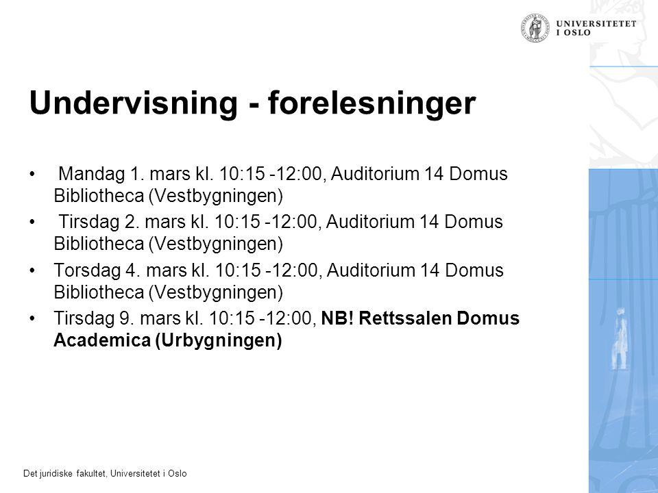 Det juridiske fakultet, Universitetet i Oslo Undervisning - forelesninger Mandag 1. mars kl. 10:15 -12:00, Auditorium 14 Domus Bibliotheca (Vestbygnin