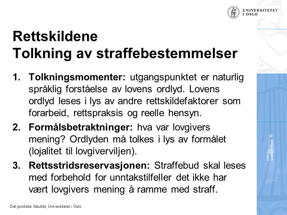 Det juridiske fakultet, Universitetet i Oslo Rettskildene Tolkning av straffebestemmelser 1.Tolkningsmomenter: utgangspunktet er naturlig språklig for