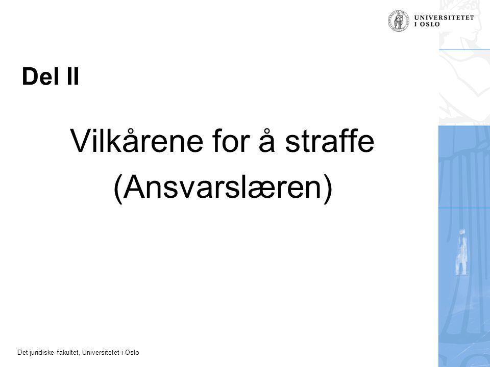 Det juridiske fakultet, Universitetet i Oslo Del II Vilkårene for å straffe (Ansvarslæren)