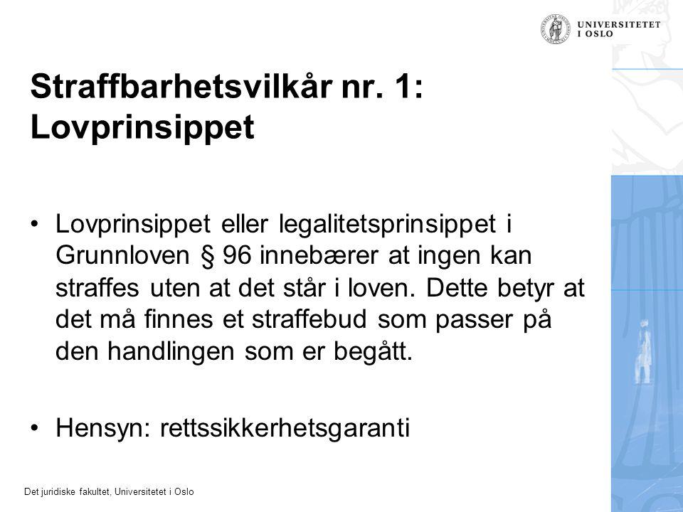 Det juridiske fakultet, Universitetet i Oslo Straffbarhetsvilkår nr. 1: Lovprinsippet Lovprinsippet eller legalitetsprinsippet i Grunnloven § 96 inneb
