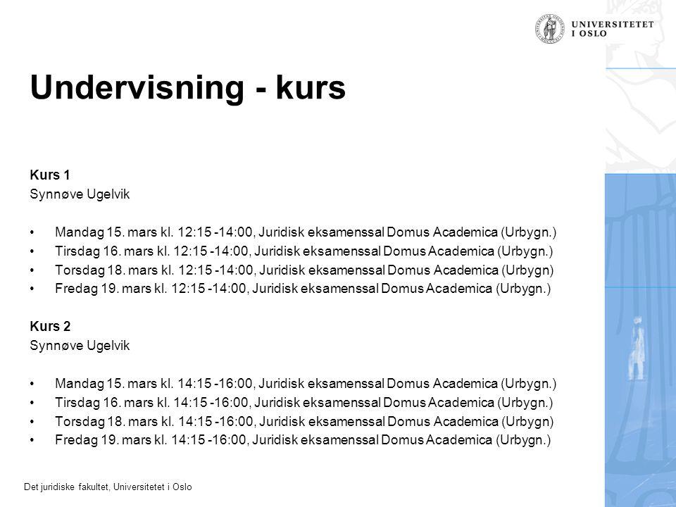 Det juridiske fakultet, Universitetet i Oslo Undervisning - kurs Kurs 1 Synnøve Ugelvik Mandag 15. mars kl. 12:15 -14:00, Juridisk eksamenssal Domus A