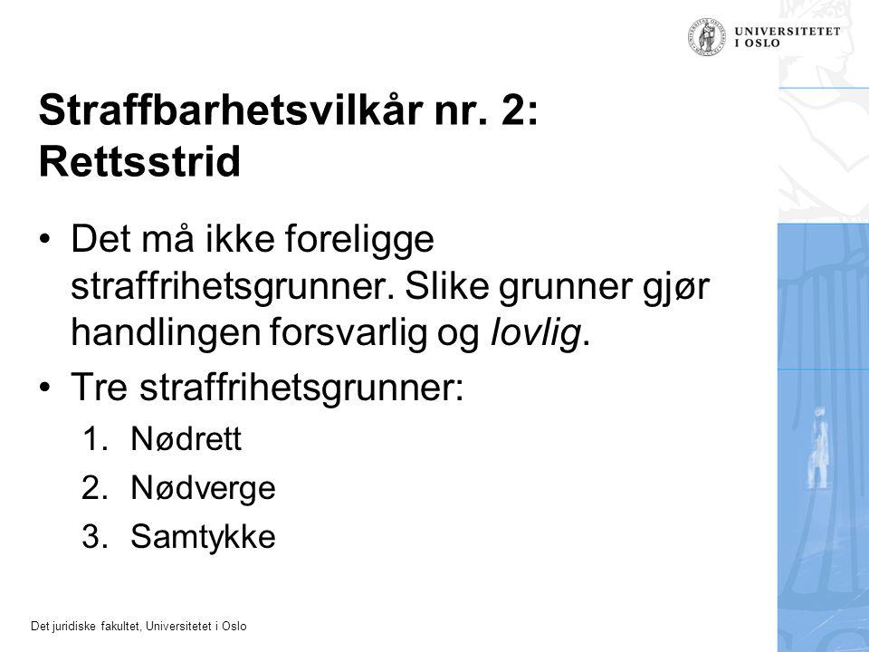 Det juridiske fakultet, Universitetet i Oslo Straffbarhetsvilkår nr. 2: Rettsstrid Det må ikke foreligge straffrihetsgrunner. Slike grunner gjør handl