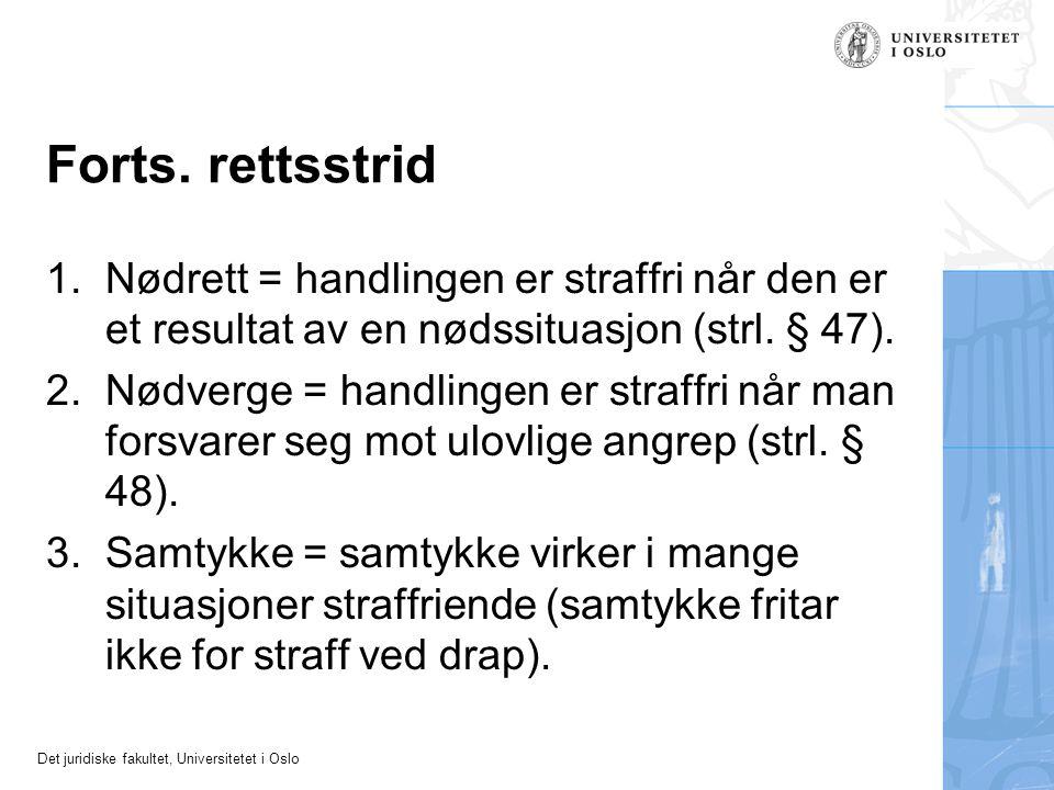 Det juridiske fakultet, Universitetet i Oslo Forts. rettsstrid 1.Nødrett = handlingen er straffri når den er et resultat av en nødssituasjon (strl. §