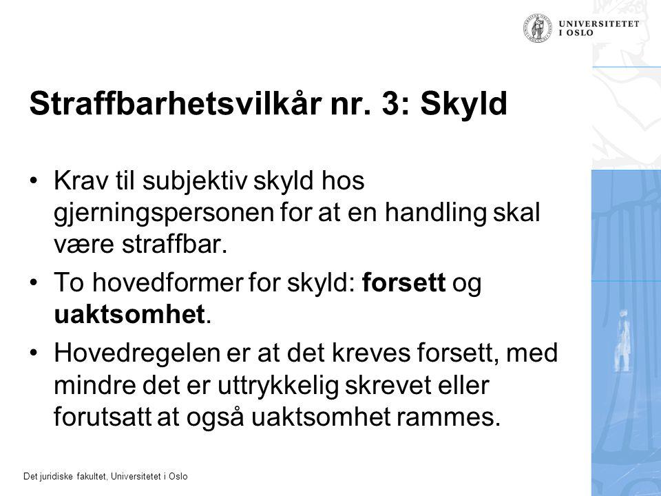 Det juridiske fakultet, Universitetet i Oslo Straffbarhetsvilkår nr. 3: Skyld Krav til subjektiv skyld hos gjerningspersonen for at en handling skal v