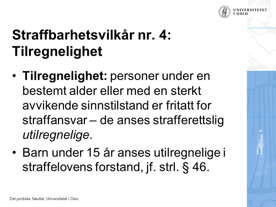 Det juridiske fakultet, Universitetet i Oslo Straffbarhetsvilkår nr. 4: Tilregnelighet Tilregnelighet: personer under en bestemt alder eller med en st