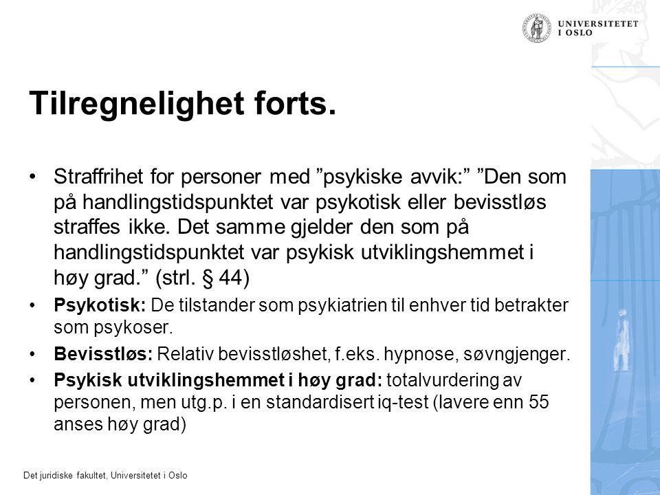 """Det juridiske fakultet, Universitetet i Oslo Tilregnelighet forts. Straffrihet for personer med """"psykiske avvik:"""" """"Den som på handlingstidspunktet var"""
