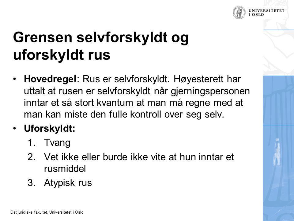 Det juridiske fakultet, Universitetet i Oslo Grensen selvforskyldt og uforskyldt rus Hovedregel: Rus er selvforskyldt. Høyesterett har uttalt at rusen
