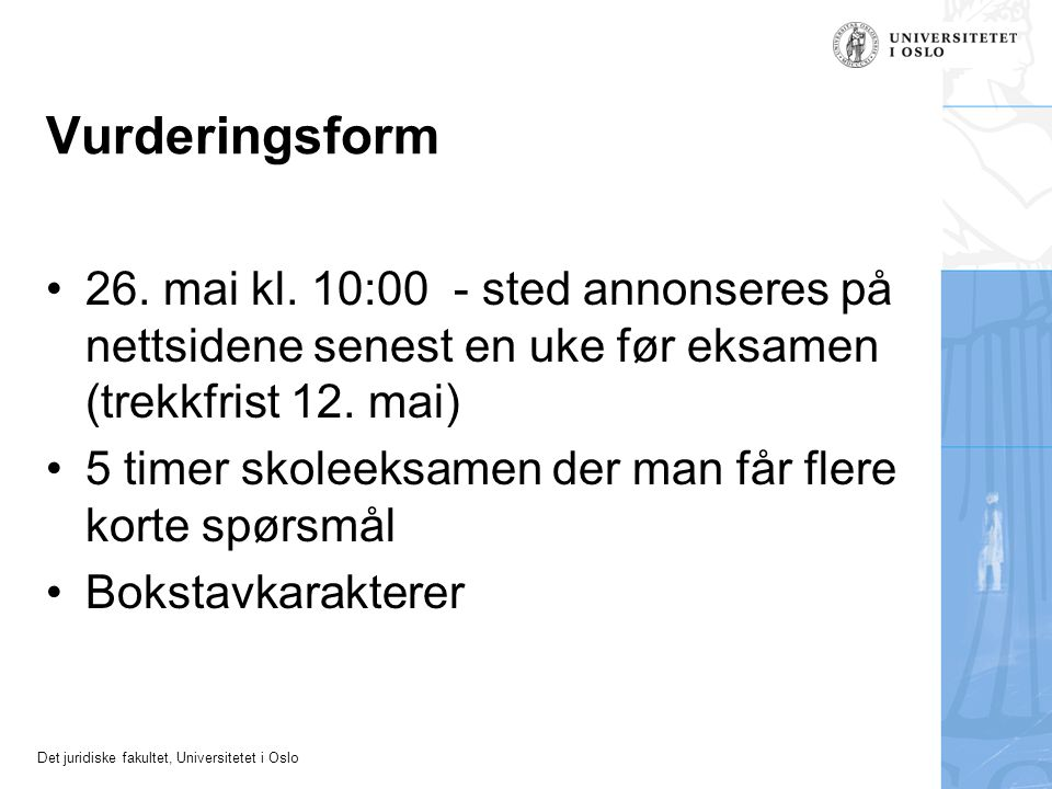 Det juridiske fakultet, Universitetet i Oslo Vurderingsform 26. mai kl. 10:00 - sted annonseres på nettsidene senest en uke før eksamen (trekkfrist 12