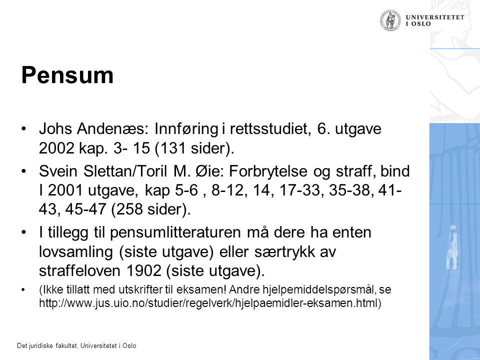 Det juridiske fakultet, Universitetet i Oslo Pensum Johs Andenæs: Innføring i rettsstudiet, 6. utgave 2002 kap. 3- 15 (131 sider). Svein Slettan/Toril