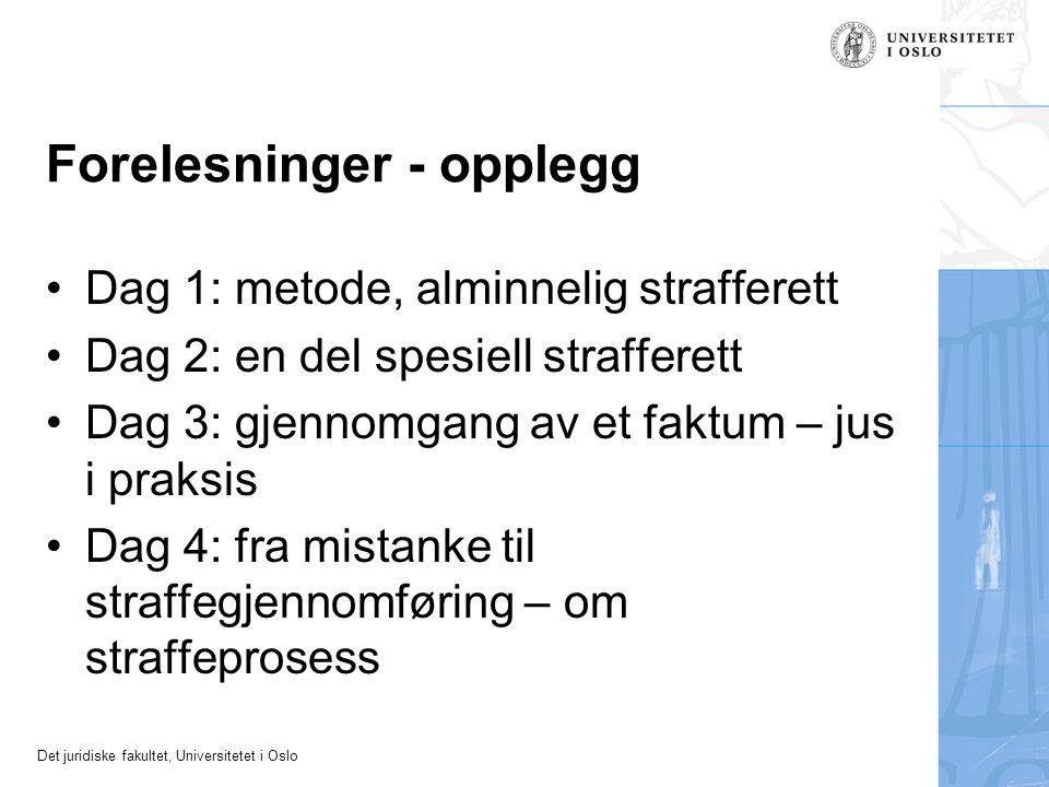 Det juridiske fakultet, Universitetet i Oslo Forelesninger - opplegg Dag 1: metode, alminnelig strafferett Dag 2: en del spesiell strafferett Dag 3: g