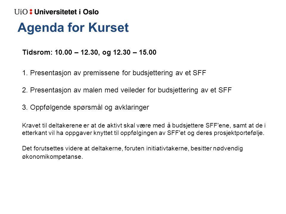 Agenda for Kurset Tidsrom: 10.00 – 12.30, og 12.30 – 15.00 1. Presentasjon av premissene for budsjettering av et SFF 2. Presentasjon av malen med veil