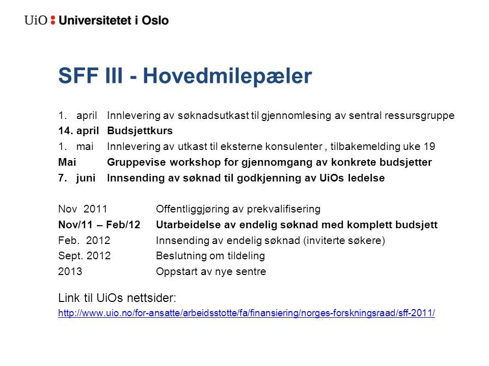 SFF III - Hovedmilepæler 1. aprilInnlevering av søknadsutkast til gjennomlesing av sentral ressursgruppe 14. aprilBudsjettkurs 1. maiInnlevering av ut