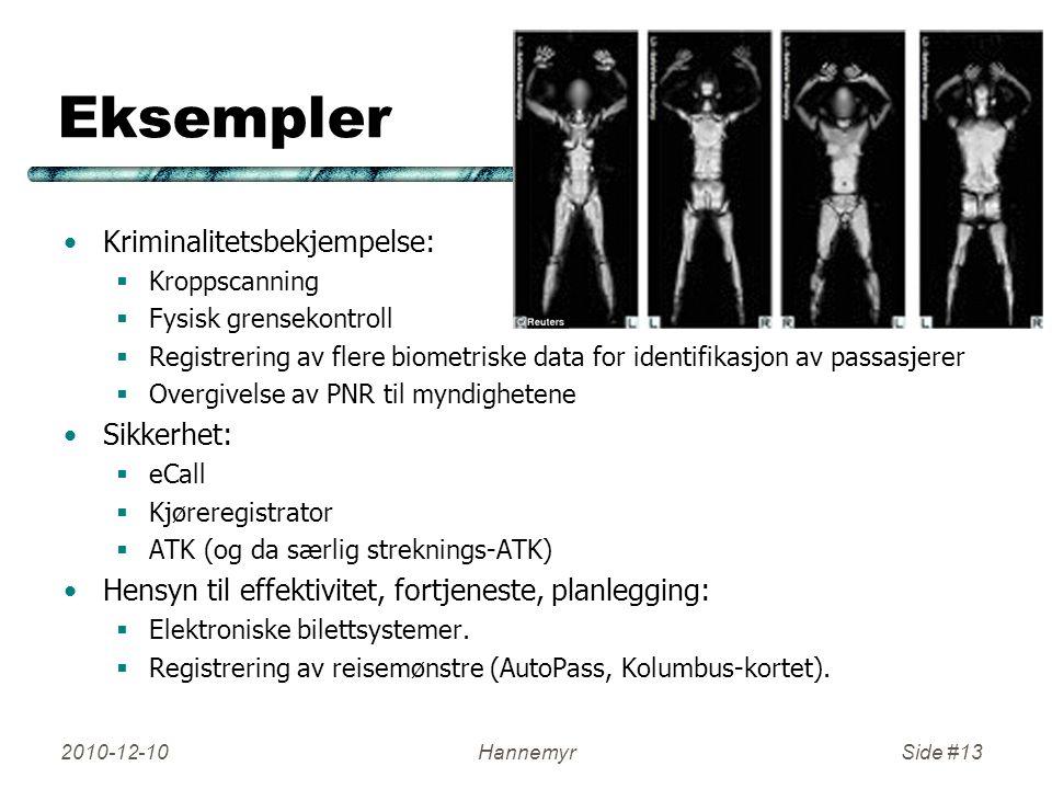 Eksempler Kriminalitetsbekjempelse:  Kroppscanning  Fysisk grensekontroll  Registrering av flere biometriske data for identifikasjon av passasjerer