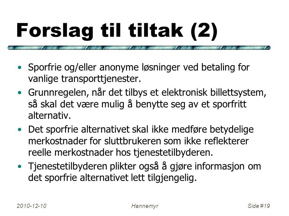 Forslag til tiltak (2) Sporfrie og/eller anonyme løsninger ved betaling for vanlige transporttjenester. Grunnregelen, når det tilbys et elektronisk bi