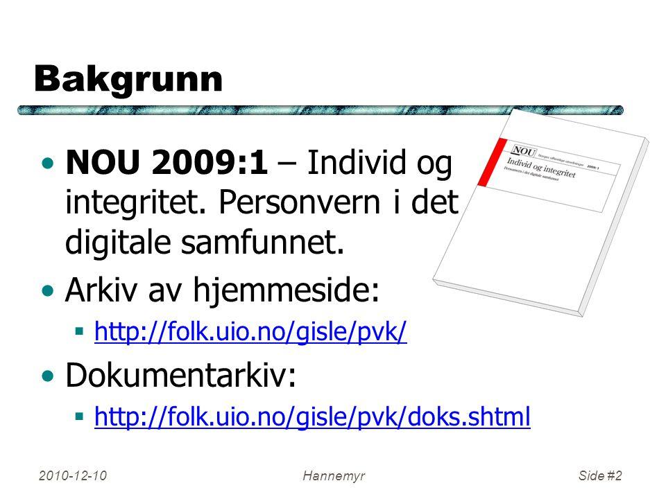 Bakgrunn NOU 2009:1 – Individ og integritet. Personvern i det digitale samfunnet. Arkiv av hjemmeside:  http://folk.uio.no/gisle/pvk/ http://folk.uio