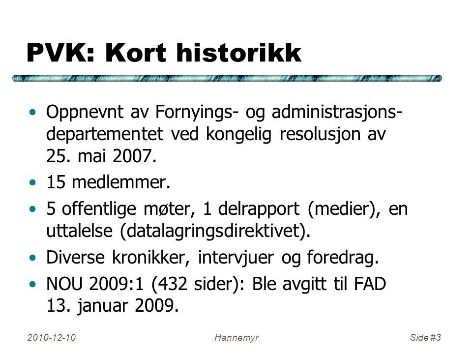 PVK: Kort historikk Oppnevnt av Fornyings- og administrasjons- departementet ved kongelig resolusjon av 25. mai 2007. 15 medlemmer. 5 offentlige møter