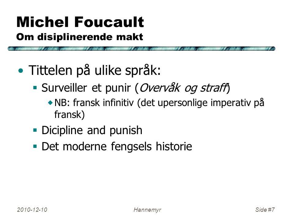 2010-12-10HannemyrSide #7 Michel Foucault Om disiplinerende makt Tittelen på ulike språk:  Surveiller et punir (Overvåk og straff)  NB: fransk infin