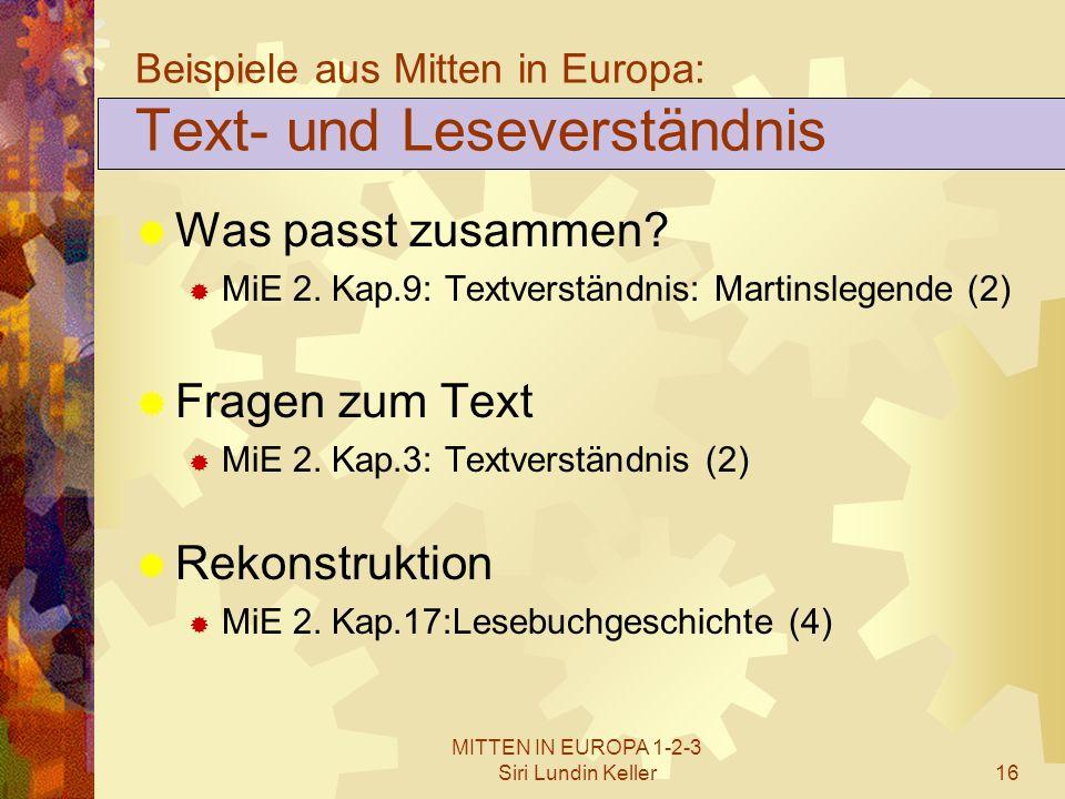 MITTEN IN EUROPA 1-2-3 Siri Lundin Keller16 Beispiele aus Mitten in Europa: Text- und Leseverständnis  Was passt zusammen?  MiE 2. Kap.9: Textverstä