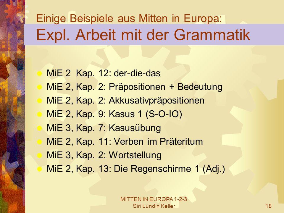 MITTEN IN EUROPA 1-2-3 Siri Lundin Keller18 Einige Beispiele aus Mitten in Europa: Expl. Arbeit mit der Grammatik  MiE 2 Kap. 12: der-die-das  MiE 2