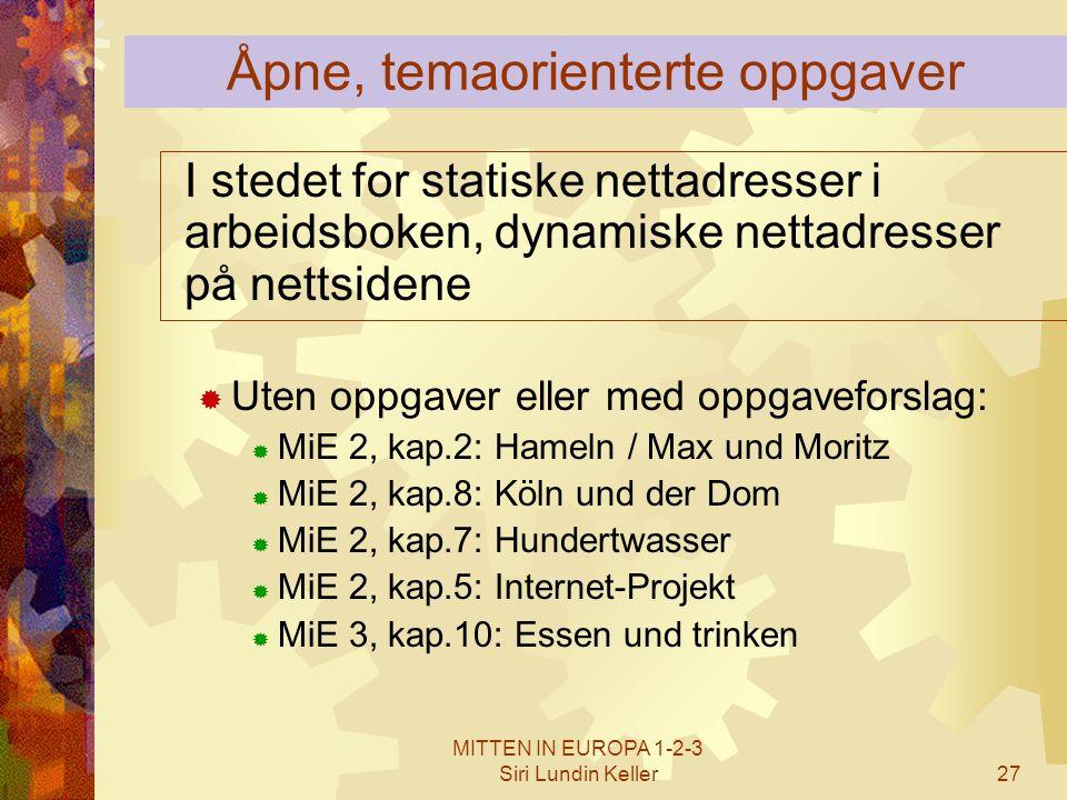 MITTEN IN EUROPA 1-2-3 Siri Lundin Keller27 I stedet for statiske nettadresser i arbeidsboken, dynamiske nettadresser på nettsidene  Uten oppgaver el