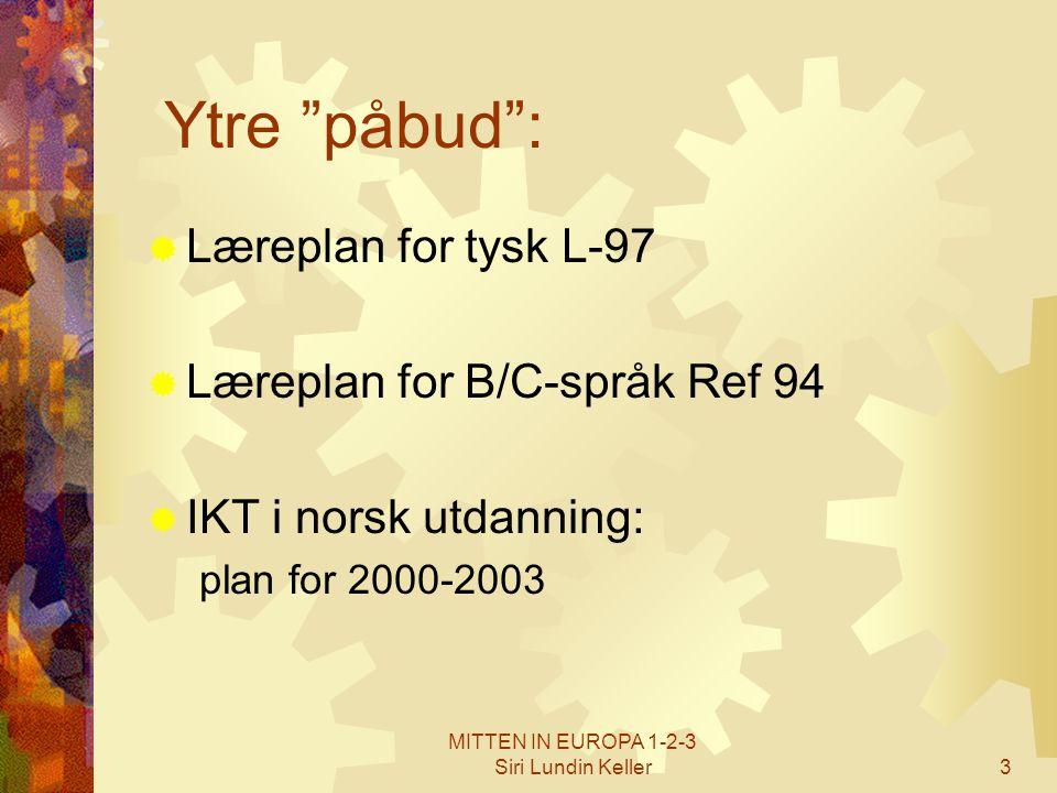 """MITTEN IN EUROPA 1-2-3 Siri Lundin Keller3 Ytre """"påbud"""":  Læreplan for tysk L-97  Læreplan for B/C-språk Ref 94  IKT i norsk utdanning: plan for 20"""