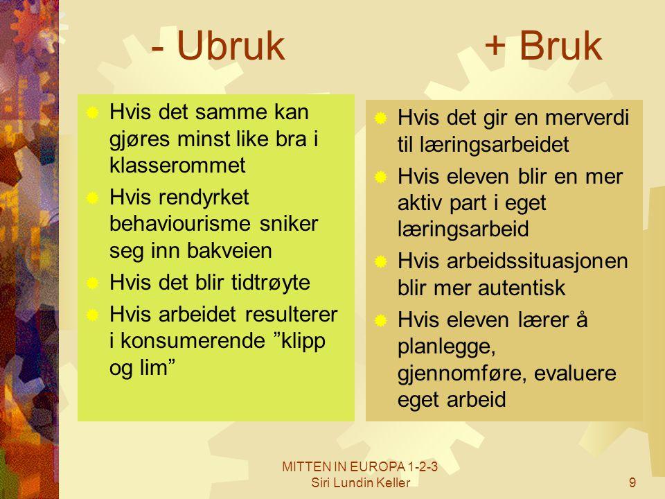 MITTEN IN EUROPA 1-2-3 Siri Lundin Keller9 - Ubruk+ Bruk  Hvis det samme kan gjøres minst like bra i klasserommet  Hvis rendyrket behaviourisme snik