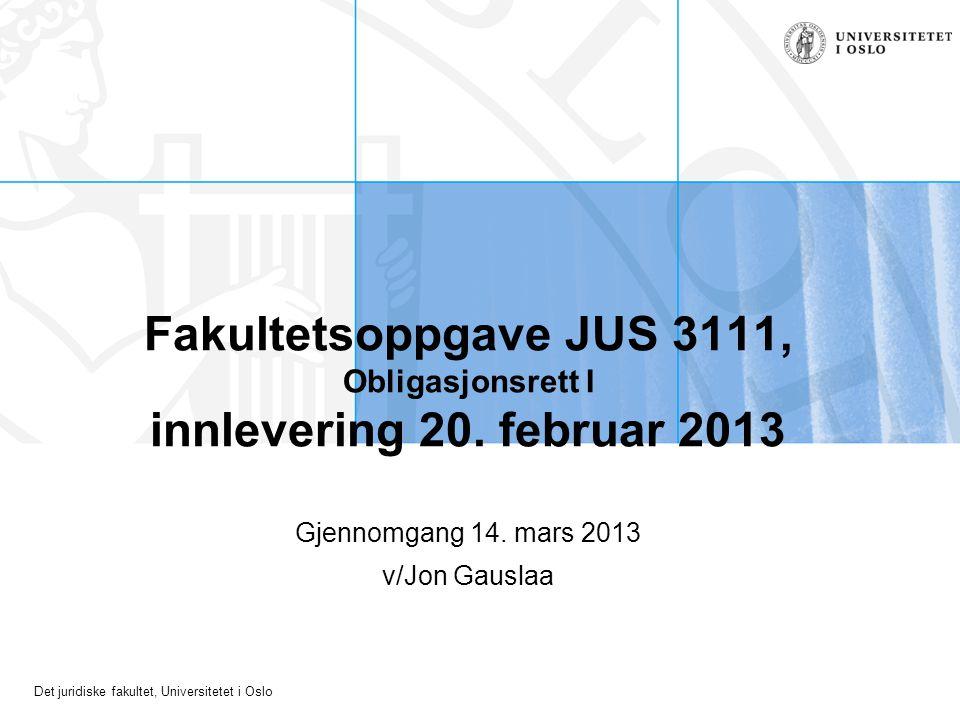 Det juridiske fakultet, Universitetet i Oslo Fakultetsoppgave JUS 3111, Obligasjonsrett I innlevering 20. februar 2013 Gjennomgang 14. mars 2013 v/Jon