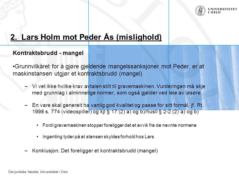 Det juridiske fakultet, Universitetet i Oslo 2. Lars Holm mot Peder Ås (mislighold) Kontraktsbrudd - mangel Grunnvilkåret for å gjøre gjeldende mangel