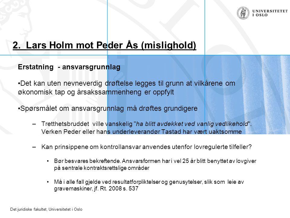 Det juridiske fakultet, Universitetet i Oslo 2. Lars Holm mot Peder Ås (mislighold) Erstatning - ansvarsgrunnlag Det kan uten nevneverdig drøftelse le