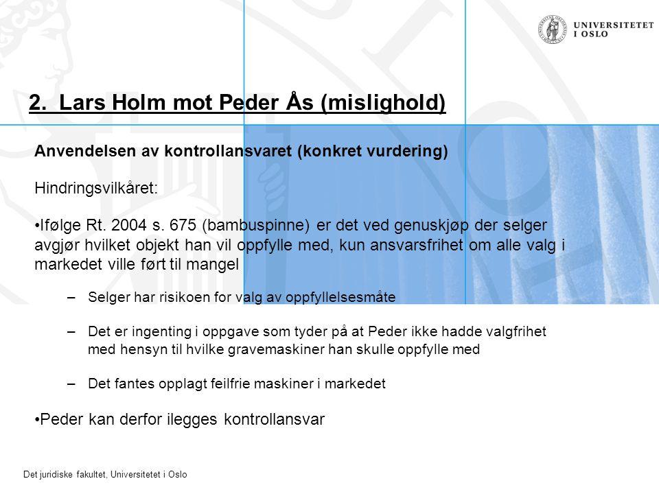 Det juridiske fakultet, Universitetet i Oslo 2. Lars Holm mot Peder Ås (mislighold) Anvendelsen av kontrollansvaret (konkret vurdering) Hindringsvilkå