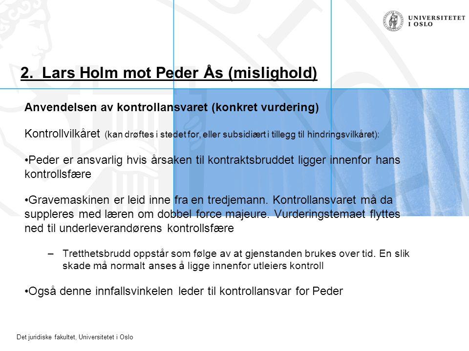 Det juridiske fakultet, Universitetet i Oslo 2. Lars Holm mot Peder Ås (mislighold) Anvendelsen av kontrollansvaret (konkret vurdering) Kontrollvilkår