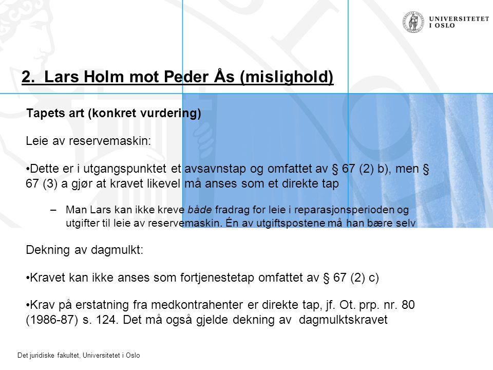 Det juridiske fakultet, Universitetet i Oslo 2. Lars Holm mot Peder Ås (mislighold) Tapets art (konkret vurdering) Leie av reservemaskin: Dette er i u